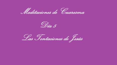 meditaciones de cuaresma dia 5