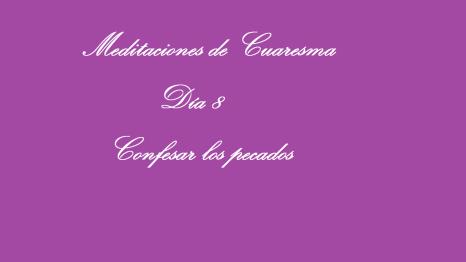 meditaciones de cuaresma dia 8